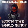 Skull DJ - Watch the World Burn