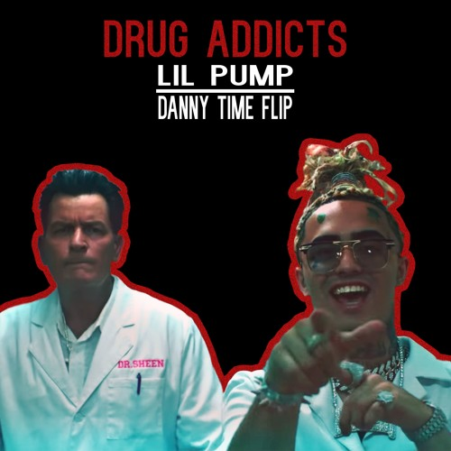 Lil Pump - Drug Addicts (DANNY TIME FLIP) by DANNY TIME VIP