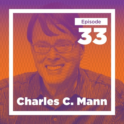 33 - Charles C. Mann on Shaping Tomorrow's World and the Limits to Growth