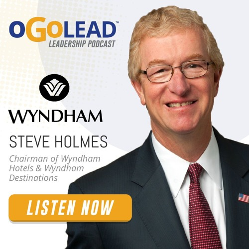 Steve Holmes, Chairman of Wyndham Hotels & Resorts, Inc. and Wyndham Destinations, Inc. | #49