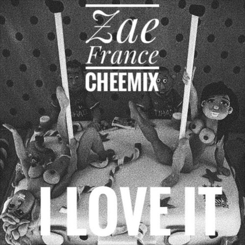 Zae France - I Love It (CheeMix) (Explicit)