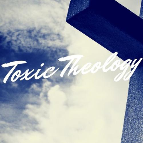 Toxic Theology