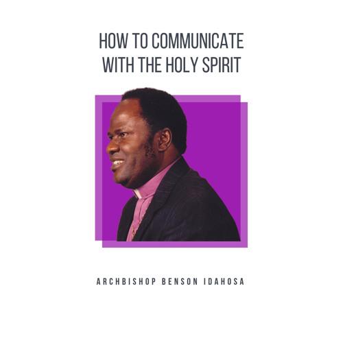 How To Communicate With The Holy Spirit - Archbishop Benson Idahosa