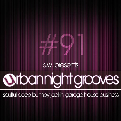 Urban Night Grooves 91 by S.W. *Soulful Deep Bumpy Jackin' Garage House Business*