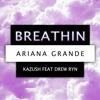 Ariana Grande - Breathin [KAZUSH Remix - Drew Ryn Cover]