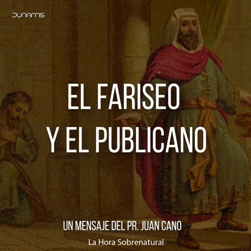 El Fariseo Y El Publicano - Pr. juan Cano