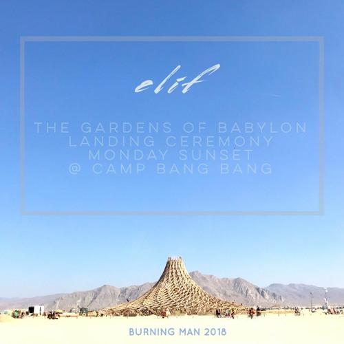 Elif - The Gardens Of Babylon Burning Man 2018 Landing Ceremony @ Camp Bang Bang [27.08.2018]