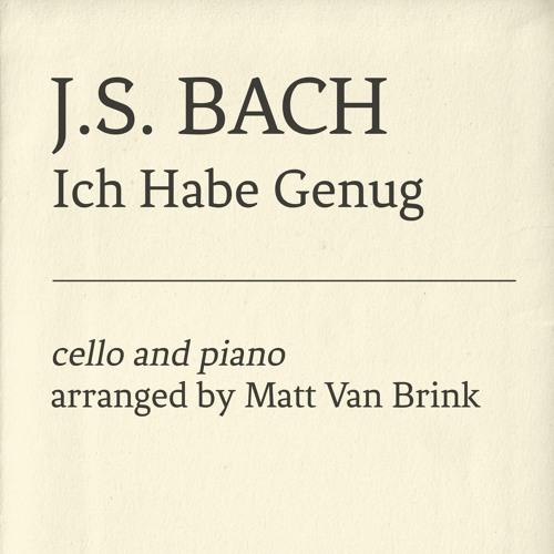 Ich Habe Genug for Cello & Piano | J.S. Bach, arranged by Matt Van Brink