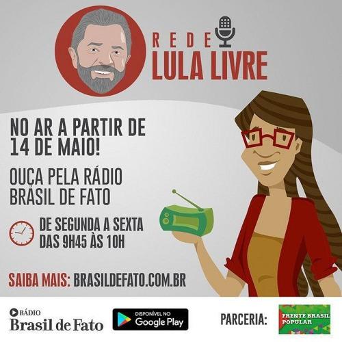 Ouça o programa da Rede Lula Livre desta quarta-feira (12)