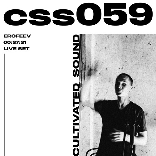 Cultivated Sound Sessions - CSS059: Erofeev
