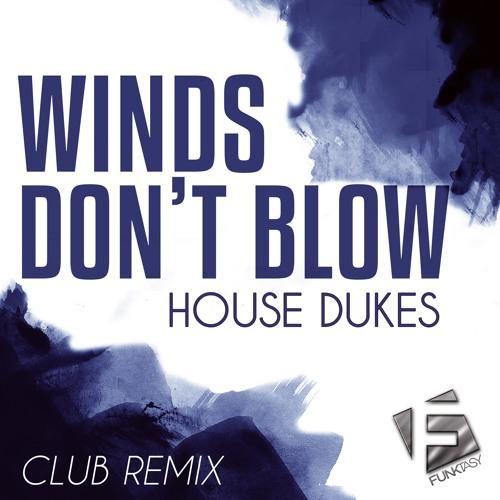 House Dukes - Winds Don't Blow (Club Remix)