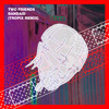 Two Friends - Bandaid (Tropix Remix)
