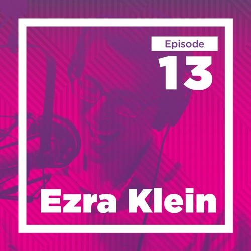 13 – Ezra Klein on Media, Politics, and Models of the World