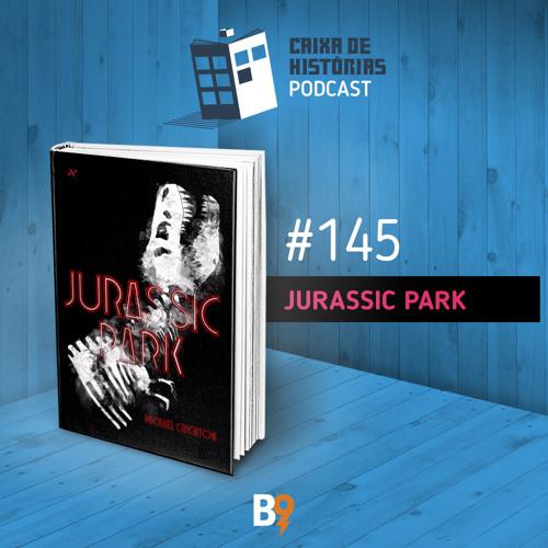 Caixa de Histórias 145 – Jurassic Park