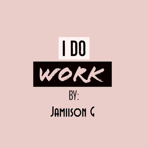 I do work by Jamiison G