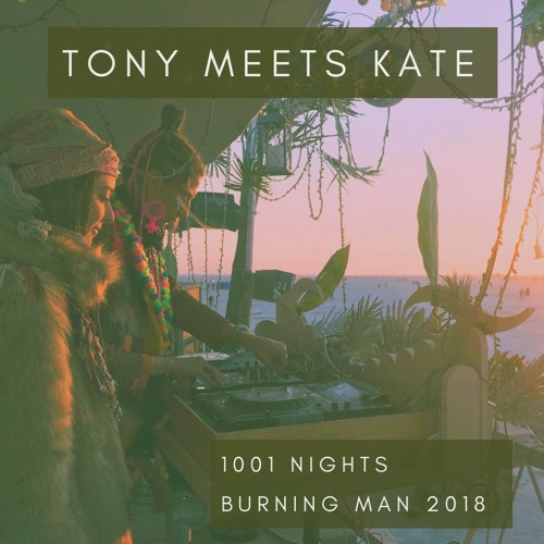 Tony y Not & Kate Stein @ 1001 Nights (Burning Man 2018)