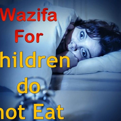 Dua For Child Not Eating Food - Wazifa For Baby Health by Begum