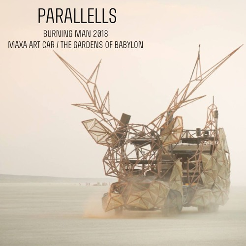 Parallells @ Burning Man 2018 | Maxa Art Car | The Gardens of Babylon