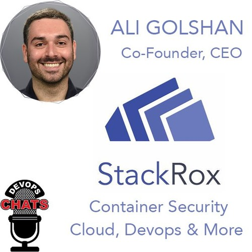Containerized Environment Security w/ Ali Golshan, StackRox