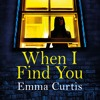 When I Find You by Emma Curtis, Read by Sally Scott and Gabrielle Glaister