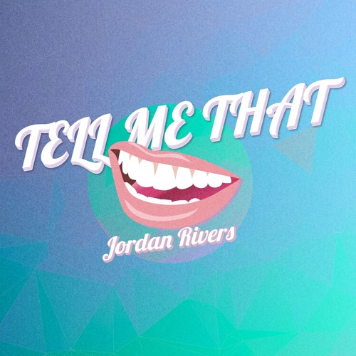 Jordan Rivers - Tell Me That (Prod. Adrian Stresow)