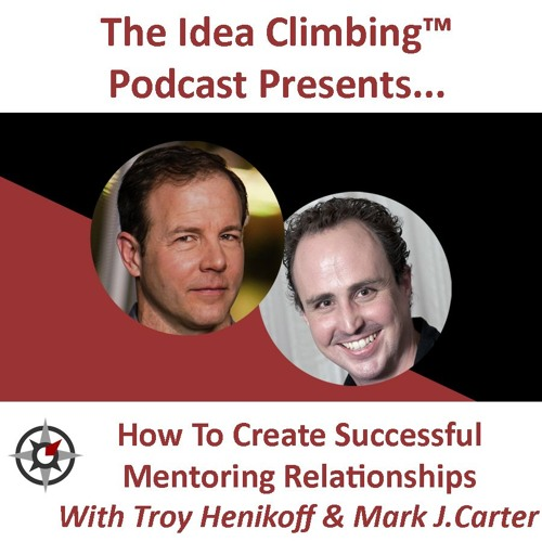 How To Create Successful Mentoring Relationships With Troy Henikoff