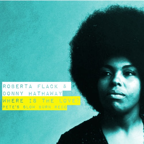Roberta Flack & Donny Hathaway - Where Is The Love? (Pete's Slow Burn Redo)