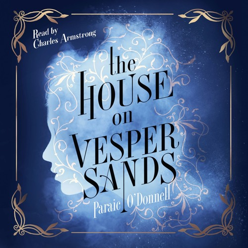 The House on Vesper Sands by Paraic O'Donnell, read by Charles Armstrong
