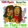 5280 Mystic x Sizzle Foo - In They Face (Feat. Grant Sing)