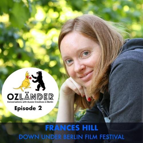 Ep. 2 | Frances Hill - Down Under Berlin Film Festival