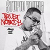 $TUPID YOUNG-TRUST NOBODY
