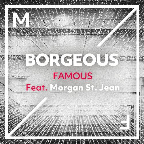 Borgeous - Famous (feat. Morgan St. Jean)