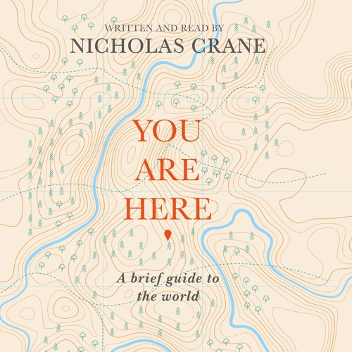 You Are Here, written and read by Nicholas Crane