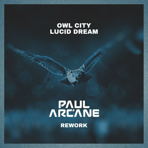 Free Download: Owl City - Lucid Dream (Paul Arcane Rework