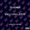 Tehondi - Call You Later [Free Download]