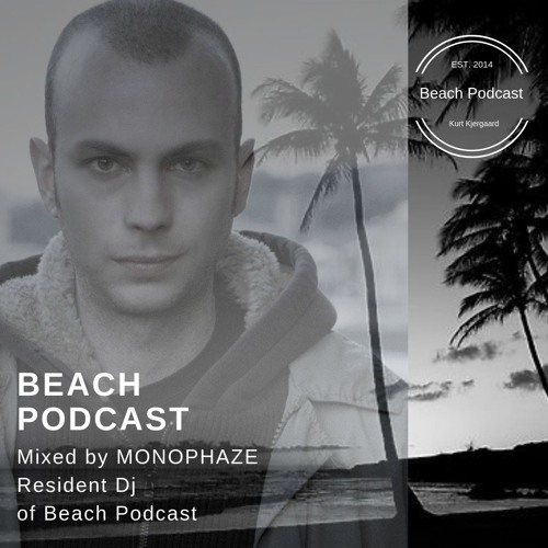 Beach Podcast Mixed by MONOPHAZE (Resident Dj of Beach Podcast)