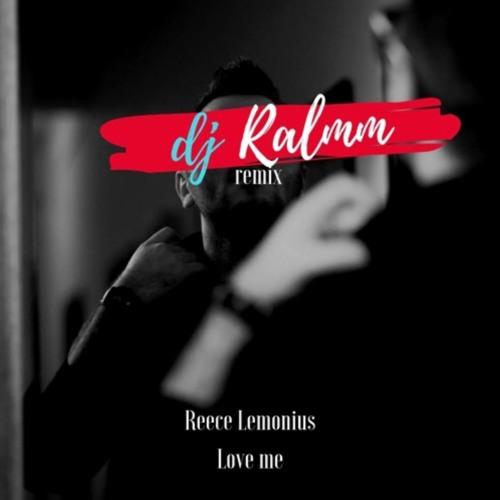 Reece Lemonius - Love Me (Dj Ralmm Extended Remix)