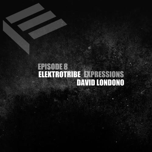 Elektrotribe Expressions Episode 8 : David Londono
