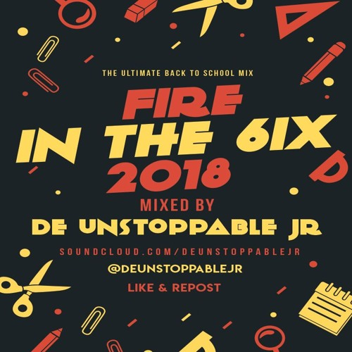 Fire In The 6ix 2018 - Mixed By: @deUnstoppableJR