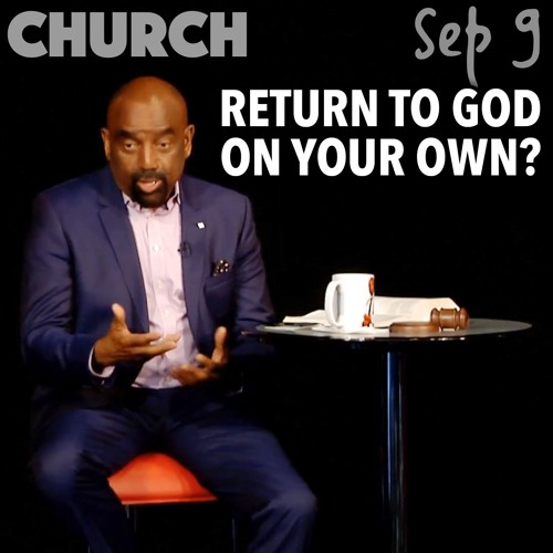 Can You Return to God on Your Own? (Church, Sep 9)