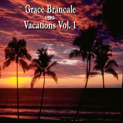 Grace Brancale - Vacations Volume 1