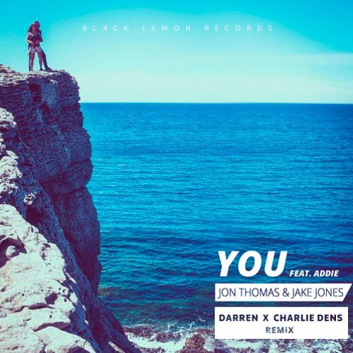 Jon Thomas, Addie, Jake Jones - You (Darren x Charlie Dens Remix)