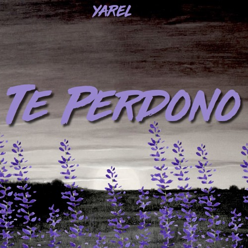 Yarel Te Perdono Prod By Chalko By Yarel Free Listening On