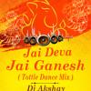 Jai Deva Jai Ganesh ( Tottle Dance Mix ) Dj Aky Karera