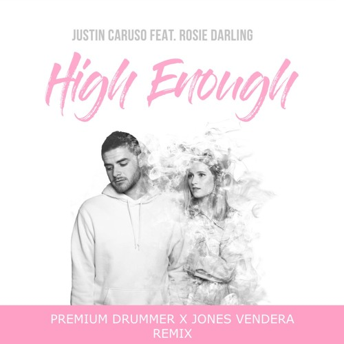 High Enough (Premium Drummer & Jones Vendera Remix) - Justin Caruso Ft. Rosie Darling