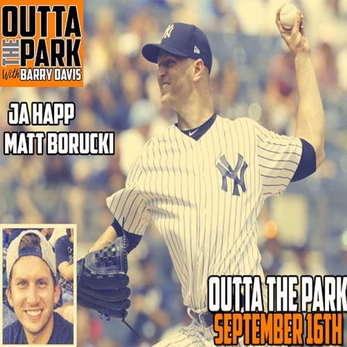 Outta The Park Ep. 76, Sept 15, 2018 - Guests - J.A. Happ, Matt Borucki
