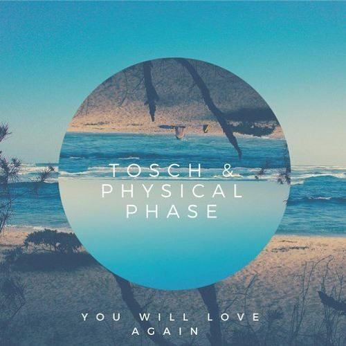 Tosch & Physical Phase - You Will Love Again (Physical Phase Club Edit Mix)