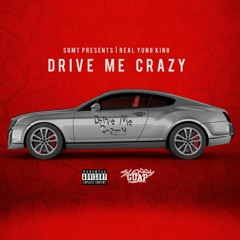 RealYungKing - Drive Me Crazy
