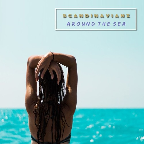 Scandinavianz - Around The Sea (Listen on Spotify) Free Download