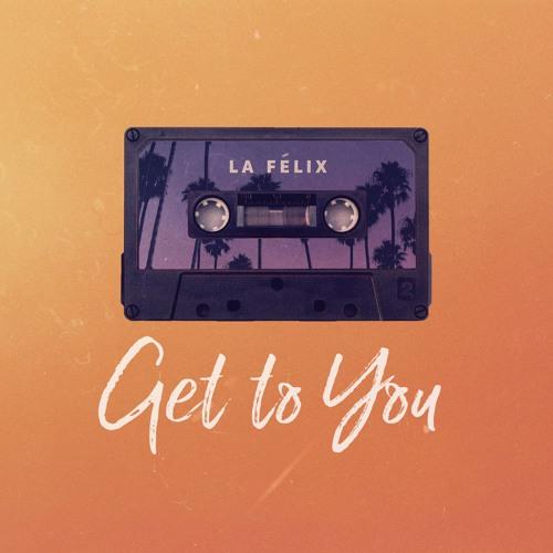 La Felix- Get To You (Ft. Joshua Moriarty) (Funk LeBlanc Remix)